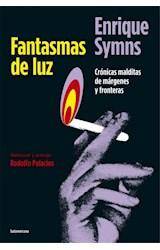Papel FANTASMAS DE LUZ CRONICAS MALDITAS DE MARGENES Y FRONTERAS (COLECCION BIOGRAFIAS Y TESTIMONIOS)