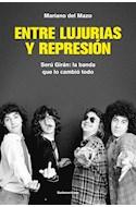 Papel ENTRE LUJURIAS Y REPRESION SERU GIRAN LA BANDA QUE LO CAMBIO TODO (BIOGRAFIAS Y TESTIMONIOS)