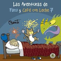 Libro 7. Las Aventuras De Facu Y Cafe Con Leche.
