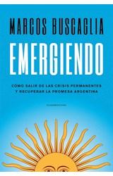 Papel EMERGIENDO COMO SALIR DE LAS CRISIS PERMANENTES Y RECUPERAR LA PROMESA ARGENTINA (COLECCION ENSAYO)