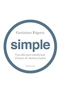 Papel SIMPLE UNA IDEA PARA TRANSFORMAR EL FUTURO DE AMERICA LATINA (COLECCION ENSAYO)