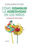 Papel COMO DISMINUIR LA AGRESIVIDAD EN LOS NIÑOS SUGERENCIA PARA PADRES (CONSULTORIO PAIDOS 8012542)