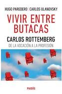 Papel VIVIR ENTRE BUTACAS CARLOS ROTTEMBERG DE LA VOCACION A LA PROFESION (8096021)