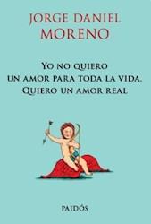 Libro Yo No Quiero Un Amor Para Toda La Vida. Quiero Un Amor Real