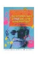 Papel QUE LE HEMOS HECHO A FREUD PARA TENER SEMEJANTES HIJOS (GUIAS PARA PADRES 56069)