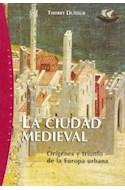 Papel CIUDAD MEDIEVAL ORIGENES Y TRIUNFO DE LA EUROPA URBANA (ORIGENES 71043)