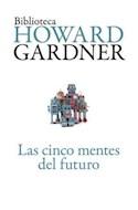 Papel CINCO MENTES DEL FUTURO (BIBLIOTECA HOWARD GARDNER 8004431)