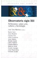 Papel OBSERVATORIO SIGLO XXI REFLEXIONES SOBRE ARTE CULTURA Y TECNOLOGIA (ESPACIOS DEL SABER 74024)