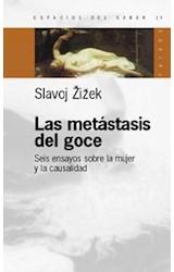 Papel METASTASIS DEL GOCE, LAS (SEIS ENSAYOS SOBRE LA MUJER Y LA C