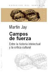 Papel CAMPOS DE FUERZA ENTRE LA HISTORIA INTELECTUAL Y LA CRITICA CULTURAL (ESPACIOS DEL SABER 74036)