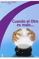 Papel CUANDO EL OTRO ES MALO (COLECCION INSTITUTO CLINICO DE BUENOS AIRES 73107)