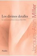 Papel DIVINOS DETALLES LOS CURSOS PSICOANALITICOS DE JACQUES ALAIN MILLER (COLECCION JACQUES ALAIN MILLER)