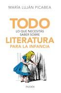 Papel TODO LO QUE NECESITAS SABER SOBRE LITERATURA PARA LA INFANCIA (8077014)