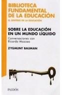 Papel SOBRE LA EDUCACION EN UN MUNDO LIQUIDO (BIBLIOTECA FUNDAMENTAL DE LA EDUCACION 8060040)