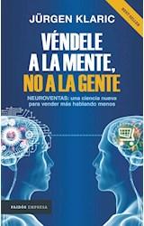 Papel VENDELE A LA MENTE NO A LA GENTE NEUROVENTAS UNA CIENCIA NUEVA PARA VENDE (COL. EMPRESA 8049135)