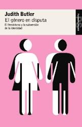 Papel Género En Disputa, El- El Feminismo Y La Subversión De La Identidad