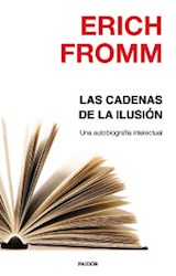 Papel CADENAS DE LA ILUSION UNA AUTOBIOGRAFIA INTELECTUAL (NUEVA BIBLIOTECA ERICH FROMM 63426)