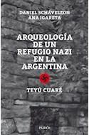 Papel ARQUEOLOGIA DE UN REFUGIO NAZI EN LA ARGENTINA TEYU CUARE (RUSTICA)