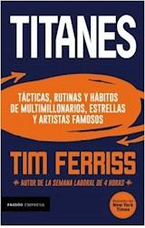 Papel TITANES TACTICAS RUTINAS Y HABITOS DE MULTIMILLONARIOS ESTRELLAS Y ARTISTAS FAMOSOS (9003024)