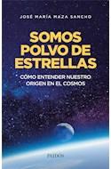 Papel SOMOS POLVO DE ESTRELLAS COMO ENTENDER NUESTRO ORIGEN EN EL COSMOS (RUSTICA)