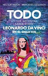 Libro Todo Lo Que Necesitas Saber Sobre Leonardo Da Vinci En El Siglo Xxi