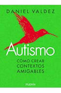 Papel AUTISMO COMO CREAR CONTEXTOS AMIGABLES (COLECCION EDUCACION)