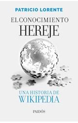 Papel CONOCIMIENTO HEREJE UNA HISTORIA DE WIKIPEDIA