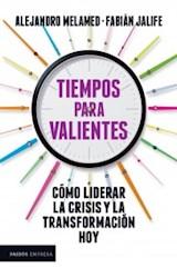 Papel TIEMPOS PARA VALIENTES COMO LIDERAR LA CRISIS Y LA TRANSFORMACION HOY (COLECCION PAIDOS EMPRESA)