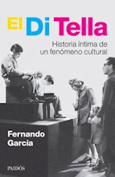 Papel Di Tella, El - Historia Intima De Un Fenomeno Cultural