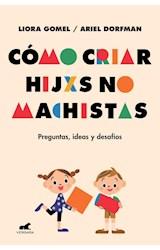 Papel COMO CRIAR HIJXS NO MACHISTAS PREGUNTAS IDEAS Y DESAFIOS (COLECCION LIBROS PRACTICOS)