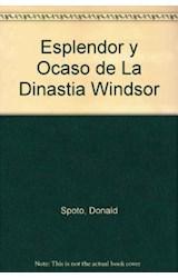 Papel ESPLENDOR Y OCASO DE LA DINASTIA WINDSOR (BIOGRAFIA E HISTORIA)
