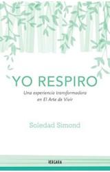Papel YO RESPIRO UNA EXPERIENCIA TRANSFORMADORA EN EL ARTE DE VIVIR (RUSTICA)
