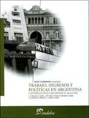Papel Trabajo, ingresos y políticas en Argentina: contribuciones para pensar el siglo XXI