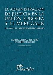 Libro La Administracion De Justicia En La Union Europea Y El Mercosur