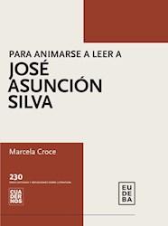 Libro Para Animarse A Leer A Jose Asuncion Silva