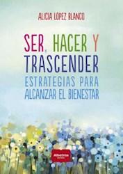 Libro Ser , Hacer Y Trascender