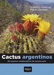 Libro Cactus Argentinos : 30 Especies Emblematicas De Nuestro Pais