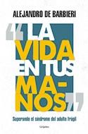 Papel VIDA EN TUS MANOS SUPERANDO EL SINDROME DEL ADULTO FRAGIL (COLECCION AUTOAYUDA Y SUPERACION)