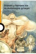 Papel DIOSES Y HEROES DE LA MITOLOGIA GRIEGA (SERIE NARANJA) (+10 AÑOS) (RUSTICA)