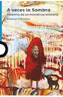 Papel A VECES LA SOMBRA HISTORIA DE UN MONSTRUO SOLITARIO (SERIE AZUL) (12 AÑOS) (RUSTICA)