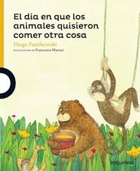 Libro El Dia En Que Los Animales Quisieron Comer Otra Cosa