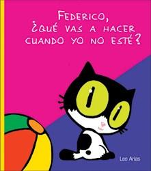 Libro Federico Que Vas A Hacer Cuando Yo No Este
