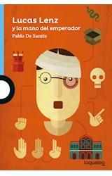 Papel LUCAS LENZ Y LA MANO DEL EMPERADOR (SERIE AZUL) (+ 12 AÑOS) (RUSTICA)