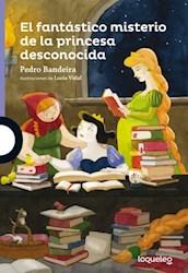 Libro El Fantastico Misterio De La Princesa Desconocida