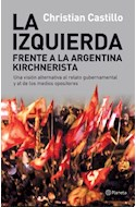 Papel IZQUIERDA FRENTE A LA ARGENTINA KIRCHNERISTA UNA VISION  ALTERNATIVA AL RELATO GUBERNAMENTA