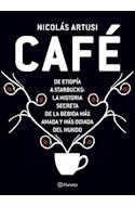 Papel CAFE DE ETIOPIA A STARBUCKS LA HISTORIA SECRETA DE LA BEBIDA MAS AMADA Y MAS ODIADA DEL MUNDO