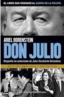 Papel DON JULIO BIOGRAFIA NO AUTORIZADA DE JULIO HUMBERTO GRONDONA [EDICION AMPLIADA Y DEFINITIVA]