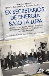 Papel Ex Secretarios De Energia Bajo La Lupa