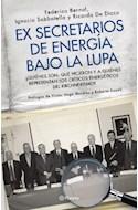 Papel EX SECRETARIOS DE ENERGIA BAJO LA LUPA QUIENES SON QUE  HICIERON Y A QUIENES REPRESENTAN LO