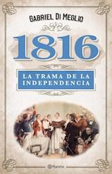 Papel 1816 La Verdadera Trama De La Independencia